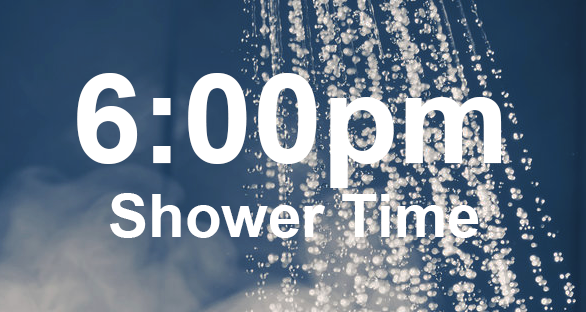 6:00pm shower time
